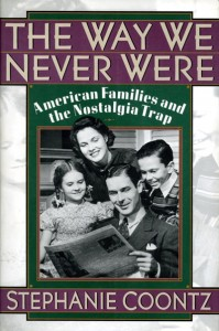 "Stephanie Coontz ""The Way We Never Were - American Families and the Nostalgia Trap"""