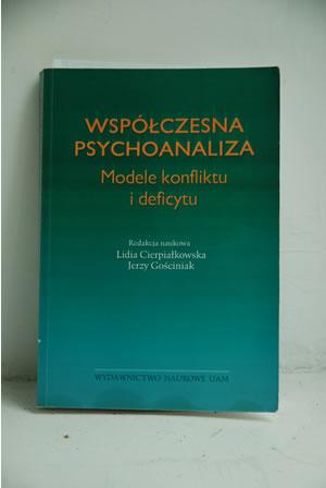 Lidia Cierpiałkowska, Jerzy Gościniak (red.), Współczesna psychoanaliza. Modele konfliktu i deficytu